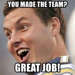 Surprised Philip Rivers - You made the team? great job!