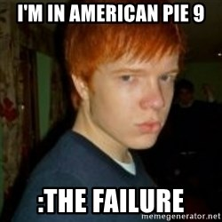 Flame_haired_Poser - i'm in american pie 9 :the failure