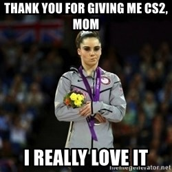 Unimpressed McKayla Maroney - thank you for giving me cs2, mom i really love it