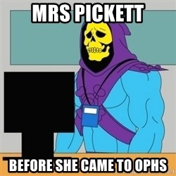 Sad Retail Skeletor - Mrs pickett before she came to ophs