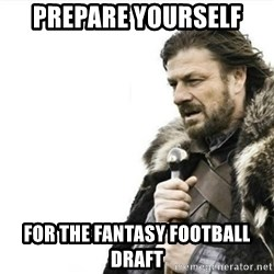 Prepare yourself - Prepare yourself for the fantasy football draft