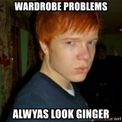 Flame_haired_Poser - WARDROBE PROBLEMS ALWYAS LOOK GINGER