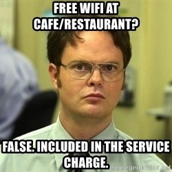 Dwight Schrute - Free Wifi at cafe/restaurant? false. included in the service charge.