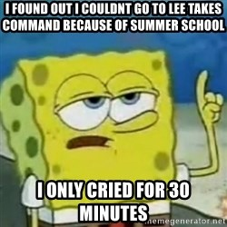 I only cried for 20 minute - i found out i couldnt go to lee takes command because of summer school i only cried for 30 minutes
