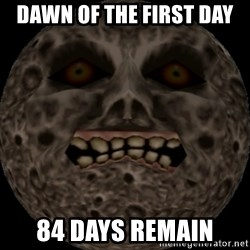 majoras mask moon - dawn of the first day 84 days remain