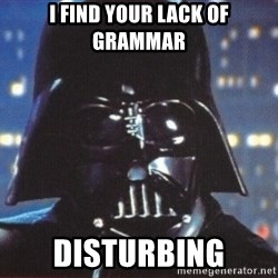 Darth Vader - I find your lack of Grammar DISTURBING