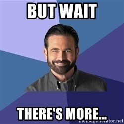 Billy Mays - but wait there's more...