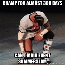 CM Punk  - champ for almost 300 days can't main event summerslam