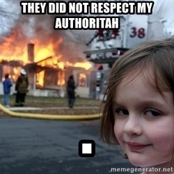 Disaster Girl - They did not respect my authoritah .