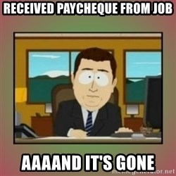 aaaand its gone - RECEIVED paycheque from job aaaand it's gone