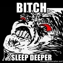Rage Face - Bitch SLEEP DEEPER