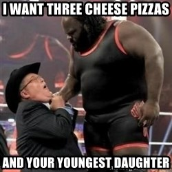Mark Henry - I want three cheese pizzas And your youngest daughter