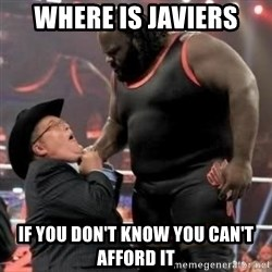 Mark Henry - Where is javiers If you don't know you can't afford it
