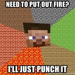 Minecraft Guy - Need to put out fire? i'll just punch it