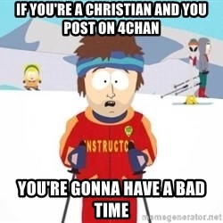 South Park Ski Teacher - If you're a christian and you post on 4chan You're gonna have a bad time