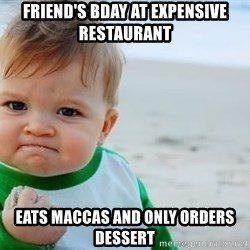 fist pump baby - friend's bday at expensive restaurant eats maccas and only orders dessert