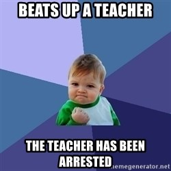 Success Kid - beats up a teacher the teacher has been arrested