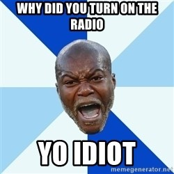 Imperative Cisse - WHY DID YOU TURN ON THE RADIO YO IDIOT