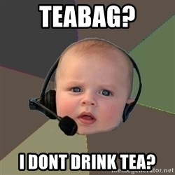 FPS N00b - Teabag? i dont drink tea?