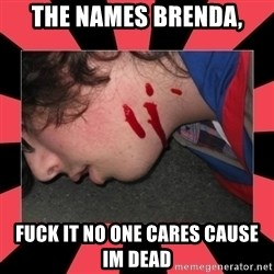 Dead Explorer - the names brenda, fuck it no one cares cause im dead