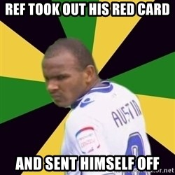 Rodolph Austin - REF TOOK OUT HIS RED CARD AND SENT HIMSELF OFF