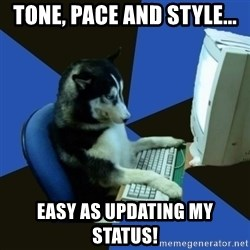 fake Dog  - TONE, PACE AND STYLE... EASY AS UPDATING MY STATUS!