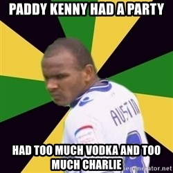 Rodolph Austin - PADDY KENNY HAD A PARTY had too much vodka and too much Charlie