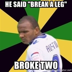 "Rodolph Austin - He said ""break a leg"" Broke two"
