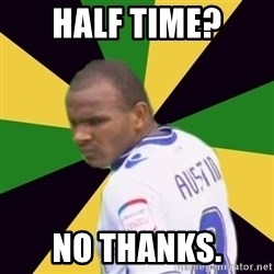 Rodolph Austin - HALF TIME? NO THANKS.