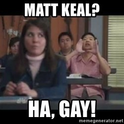 hagay - Matt keal? HA, gay!