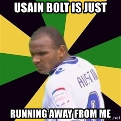 Rodolph Austin - usain bolt is just running away from me