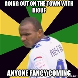 Rodolph Austin - GOING OUT ON THE TOWN WITH DIOUF ANYONE FANCY COMING