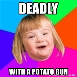 I can count to potato - deadly with a potato gun