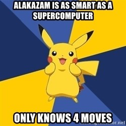 Pokemon Logic  - alakazam is as smart as a supercomputer only knows 4 moves