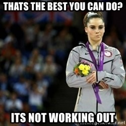 unimpressed McKayla Maroney 2 - Thats the best you can do? Its not working out