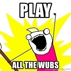 X ALL THE THINGS - Play ALL THE WUBS