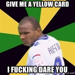 Rodolph Austin - Give me a yellow card I fucking dare you