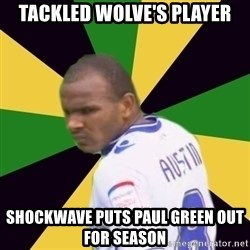 Rodolph Austin - Tackled wolve's player Shockwave puts paul Green OUt For Season