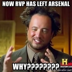 Ancient Aliens - Now RVP Has left arsenal why????????