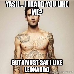 Adam Levine - Yasii... i heard you like me? but i must say i like leonardo