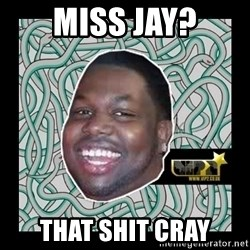 ViP2 Gayle - miss jay? that shit cray