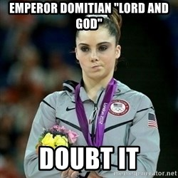 "McKayla Maroney Not Impressed - Emperor Domitian ""lord and god"" doubt it"