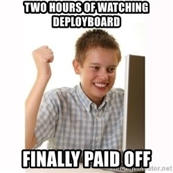 Computer kid - two hours of watching deployboard finally paid off