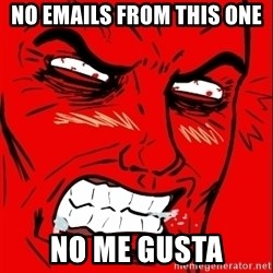 Rage Face - NO EMAILS FROM THIS ONE NO ME GUSTA