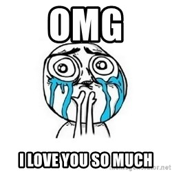 Crying face - OMG I Love You So Much