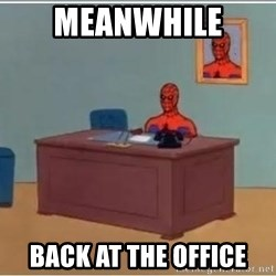 Spiderman Desk - MEANWHILE  BACK AT THE OFFICE