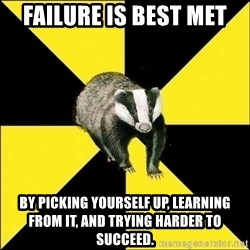 PuffBadger - Failure is best met by picking yourself up, learning from it, and trying harder to succeed.