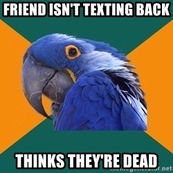 Paranoid Parrot - friend isn't texting back thinks they're dead