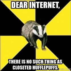 PuffBadger - Dear Internet, there is no such thing as closeted hufflepuffs.