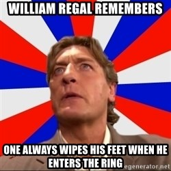 Regal Remembers - William regal remembers one always wipes his feet when he enters the ring